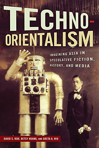 9780813570648: Techno-Orientalism: Imagining Asia in Speculative Fiction, History, and Media (Asian American Studies Today)