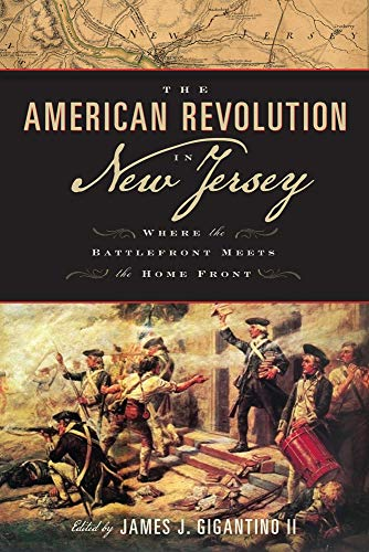 The American Revolution in New Jersey: Where the Battlefront Meets the Home Front (Rivergate ...