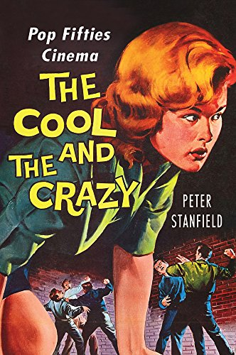 The Cool and the Crazy: Pop Fifties Cinema (Hardcover): Peter Stanfield