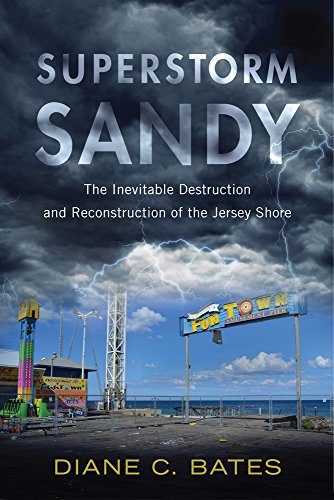 Superstorm Sandy: The Inevitable Destruction and Reconstruction of the Jersey Shore: Bates, Diane C...
