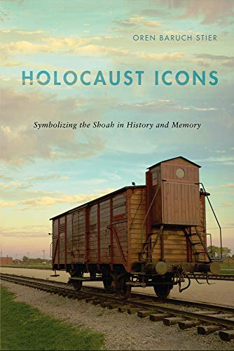 Holocaust Icons: Symbolizing the Shoah in History and Memory (Hardback): Oren Baruch Stier