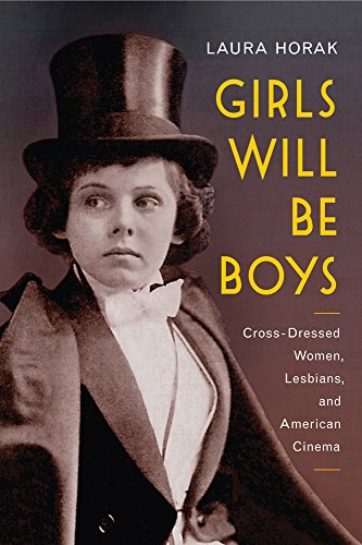 9780813574837: Girls Will Be Boys: Cross-Dressed Women, Lesbians, and American Cinema, 1908-1934