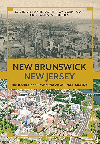 New Brunswick, New Jersey: The Decline and Revitalization of Urban America: Listokin, David