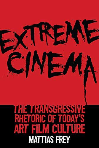 9780813576497: Extreme Cinema: The Transgressive Rhetoric of Today's Art Film Culture