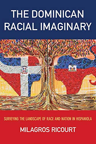 The Dominican Racial Imaginary: Surveying the Landscape of Race and Nation in Hispaniola: Milagros ...