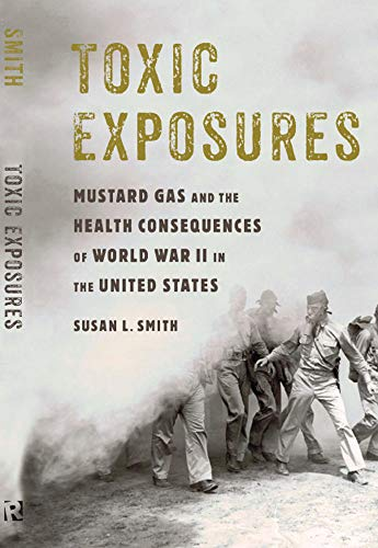 9780813586090: Toxic Exposures: Mustard Gas and the Health Consequences of World War II in the United States (Critical Issues in Health and Medicine)