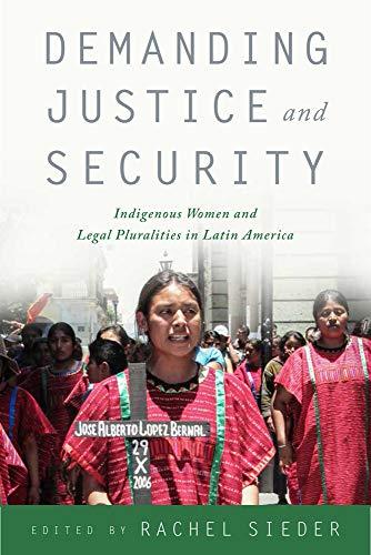 Demanding Justice and Security: Indigenous Women and: Rachel Sieder, Professor