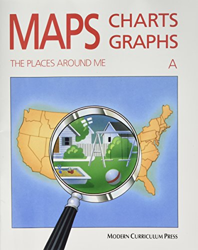 9780813621326: MAPS, CHARTS AND GRAPHS, LEVEL A, THE PLACES AROUND ME