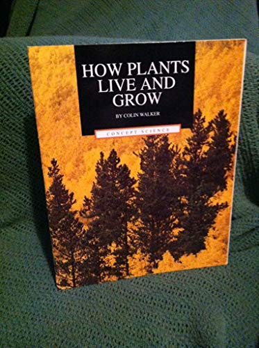 How plants live and grow (Concept science) (9780813625843) by Walker, Colin