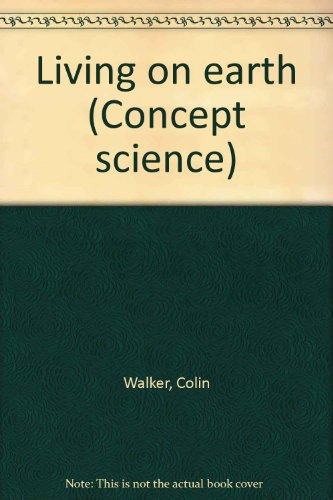Living on earth (Concept science) (0813626811) by Walker, Colin
