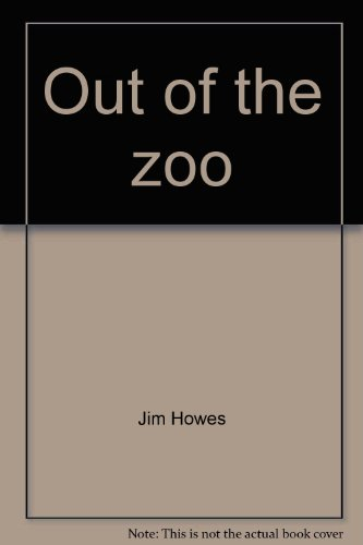 Out of the zoo: Zoo animals in: Howes, Jim