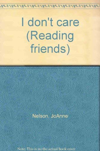 I don't care (Reading friends): Nelson, JoAnne