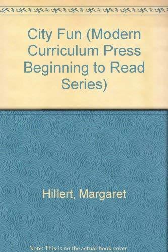 City Fun (Modern Curriculum Press Beginning to Read Series): Margaret Hillert