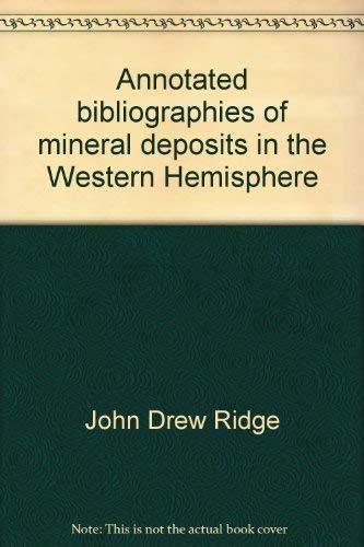 ANNOTATED BIBLIOGRAPHIES OF MINERAL DEPOSITS IN THE WESTERN HEMISPHERE (The Geological Society of America, Memoir 131) - Ridge, John Drew