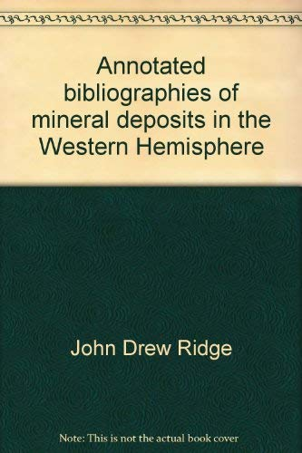 Annotated bibliographies of mineral deposits in the Western Hemisphere (Geological Society of ...
