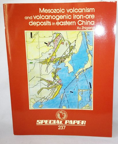 Mesozoic Volcanism and Volcanogenic Iron-Ore Deposits in Eastern China (Special Paper (Geological ...