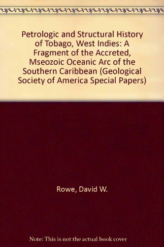9780813723549: Petrologic and Structural History of Tobago, West Indies: A Fragment of the Accreted, Mseozoic Oceanic Arc of the Southern Caribbean (Geological Society of America Special Papers)