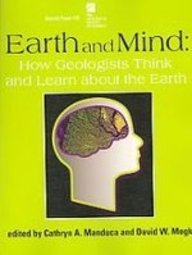 9780813724133: Earth and Mind: How Geologists Think and Learn About the Earth (Geological Society of America Special Paper)