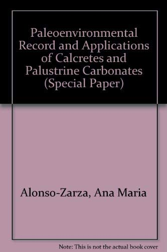 9780813724164: Paleoenvironmental Record and Applications of Calcretes and Palustrine Carbonates (Special Paper)