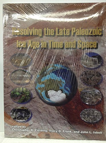 9780813724416: Resolving the Late Paleozoic Ice Age in Time and Space (Geological Society of America Special Paper)