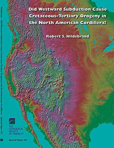 9780813724577: Did Westward Subduction Cause Cretaceous-Tertiary Orogeny in the North American Cordillera? (Special Paper)