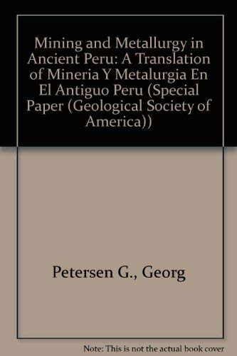 9780813724676: Mining and Metallurgy in Ancient Peru: A Translation of Mineria Y Metalurgia En El Antiguo Peru (Geological Society of America Special Paper)
