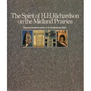 The Spirit of H.H. Richardson on the Midland Prairies: Regional Transformations of Architectural ...