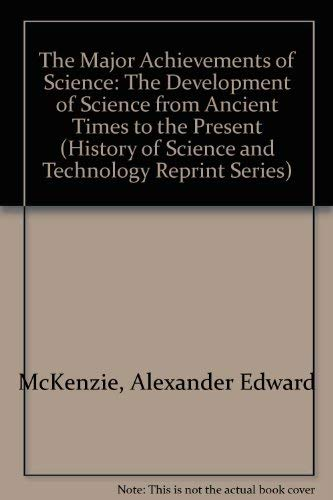 9780813800929: The Major Achievements of Science: The Development of Science from Ancient Times to the Present (History of Science and Technology Reprint Series)