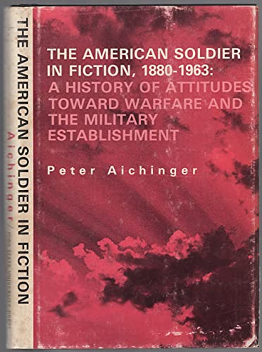 9780813801001: The American Soldier in Fiction, 1880-1963: A History of Attitudes Toward Warfare and the Military Establishment