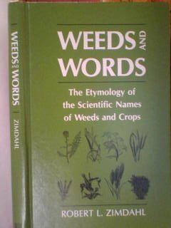 Weeds and Words: The Etymology of the Scientific Names of Weeds and Crops