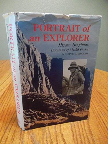 Portrait of an Explorer: Hiram Bingham, Discoverer: Bingham, Alfred M.