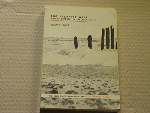 The Atlantic Wall: Hitler's defenses in the West, 1941-1944 (A Replica edition) (9780813801452) by Alan F Wilt