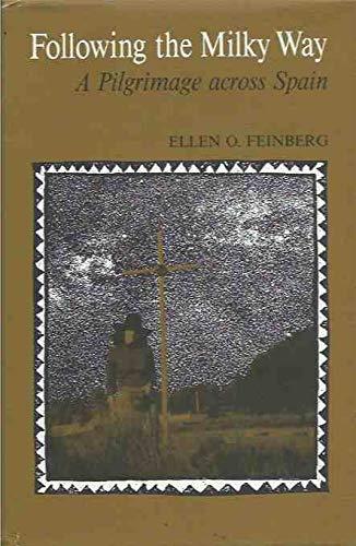 Following the Milky Way: a Pilgrimage Across Spain: Feinberg, Ellen O.