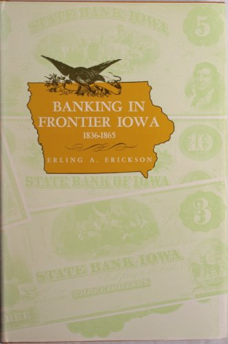 Banking in frontier Iowa, 1836-1865: Erickson, Erling A