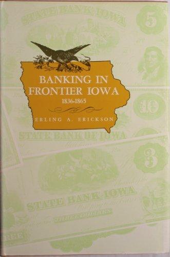 Banking in frontier Iowa, 1836-1865: Erickson, Erling A
