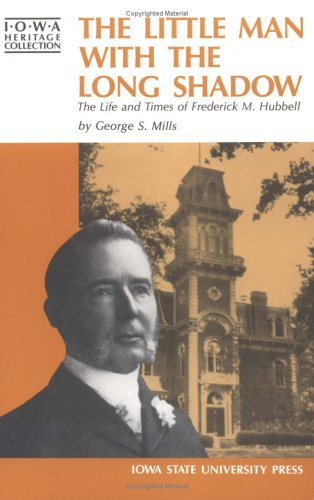 9780813802428: The Little Man With the Long Shadow: The Life and Times of Frederick M. Hubbell (Iowa Heritage Collection)