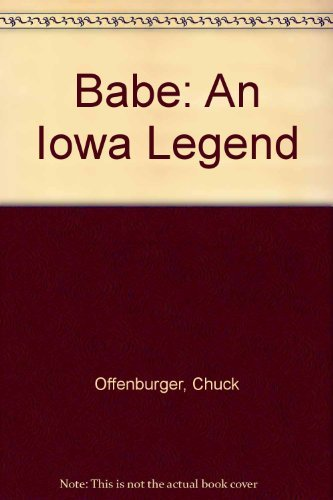 Babe: An Iowa Legend: Offenburger, Chuck