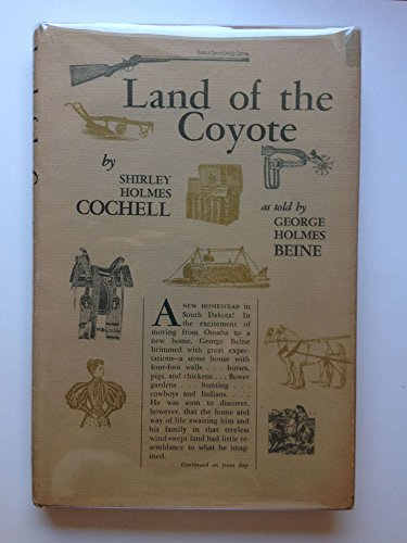 Land of the Coyote: Beine, George Holmes & Shirley Holmes Cochell