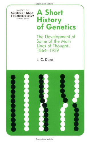 A Short History of Genetics: The Development of the Main Lines of Thought, 1864-1939 (History of Science and Technology Reprint Series) (9780813804477) by L. C. Dunn
