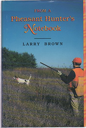From a Pheasant Hunter's Notebook: Brown, Larry