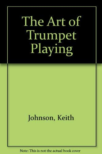 The Art of Trumpet Playing: Johnson, Keith