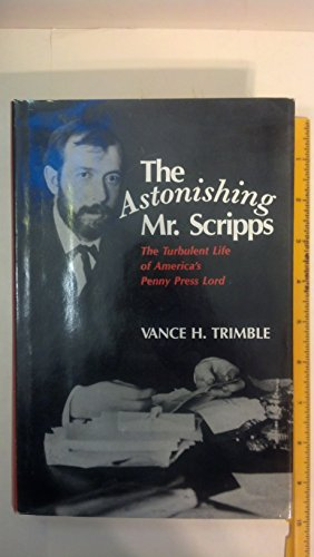9780813806792: The Astonishing Mr. Scripps: The Turbulent Life of America's Penny Press Lord