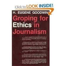 Groping for ethics in journalism: Goodwin, H. Eugene