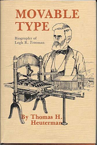 Movable Type: Biography of Legh R. Freeman.: Heuterman, Thomas H.