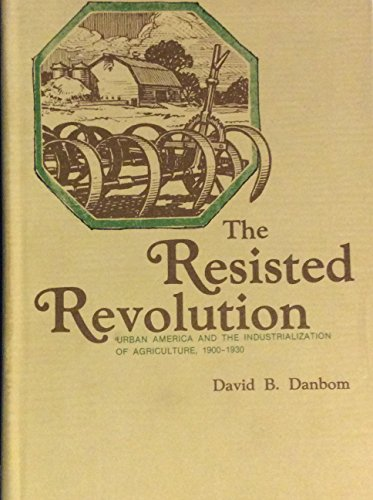 9780813809458: The Resisted Revolution: Urban America and the Industrialization of Agriculture, 1900-1930