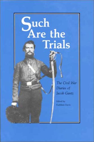 9780813809472: Such Are the Trials: The Civil War Diaries of Jacob Gantz