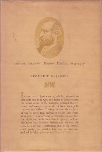 Genteel partisan: Manton Marble,: 1834-1917: George T McJimsey