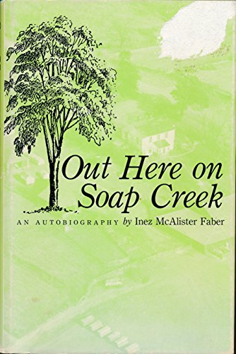 Out Here on Soap Creek: Faber, Inez McAlister