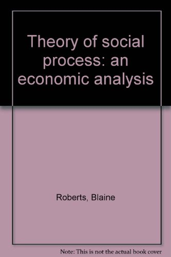 Theory of Social Process:an Economic Analysis: An Economic Analysis: Roberts, Blaine;Holdren, Bob R...
