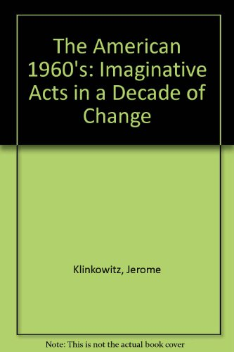 The American 1960's: Imaginative Acts in a Decade of Change: Klinkowitz, Jerome